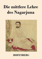 Die mittlere Lehre des Nagarjuna PDF