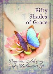 Fifty Shades of Grace: Devotions Celebrating God's Unlimited Gift