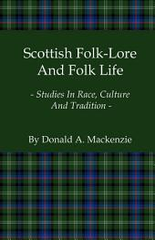 Scottish Folk-Lore and Folk Life - Studies in Race, Culture and Tradition