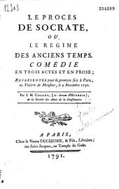 Le Procès de Socrate, ou le Régime des anciens Temps, comédie en trois actes et en prose... (Paris Théâtre Monsieur, 9 nov. 1790) par J. M. Collot, ci-devant d'Herbois...