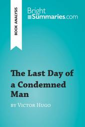 The Last Day of a Condemned Man by Victor Hugo (Book Analysis): Detailed Summary, Analysis and Reading Guide