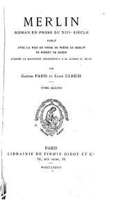 Merlin: Roman en prose du XIII siècle publié avec la mise en prose du poème de Marlin de Robert de Boron d'après le manuscrit appartenant a M. Alfred H. Huth, Volume2