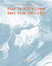 Punk in NYC's Lower East Side 1981-1991: Scene History Series, Vol 1