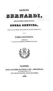 Sancti Bernardi, abbatis prima clarœ vallensis, opera genuina: Volume 2