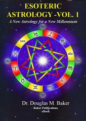 Esoteric Astrology - A New Astrology for a New Millennium: The Signs, Planets and Houses of the Horoscope