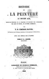 Histoire de la peinture au moyen-âge, suivie de l'histoire de la gravure, du discours sur l'influence des arts du dessin, et de Musée olympique