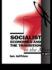 Socialist Economies and the Transition to the Market: A Guide