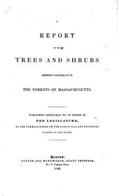 A Report on the Trees and Shrubs Growing Naturally in the Forests of Massachusetts: Volume 1