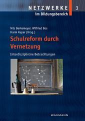 Schulreform durch Vernetzung. Interdisziplinäre Betrachtungen