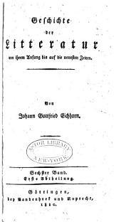 Geschichte der Litteratur von ihren Anfang bis auf die neuesten Zeiten: Band 6,Teil 1