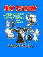 HOW TO DRAW CIRCUS FIGURES, PIRATES, ALIENS, FANTASY FIGURES AND HANDS