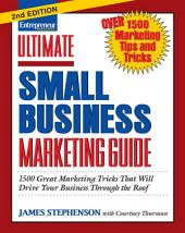 Ultimate Small Business Marketing Guide: 1500 Great Marketing Tricks That Will Drive Your Business Through the Roof