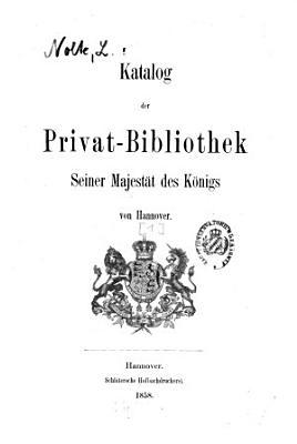 Katalog der Privat Bibliothek Sr  Majest  t des K  nigs von Hannover PDF