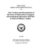 Report of the Defense Science Board Task Force on the Creation and Dissemination of All Forms of Information in Support of Psychological Operations (PSYOP) in Time of Military Conflict
