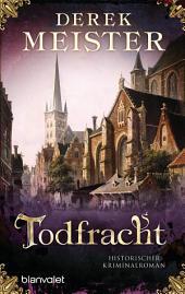 Todfracht: Historischer Kriminalroman