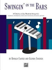 Swingin' on the Bars: A Collection of Jazz Standard Tunes Arranged for ORFF Instrumentaria: Xylophones, Metallophones, Solo E-Flat and B-Flat Instruments, Percussion, Voice