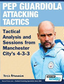 Pep Guardiola Attacking Tactics   Tactical Analysis and Sessions from Manchester City s 4 3 3 PDF
