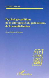 PSYCHOLOGIE POLITIQUE DE LA CITOYENNETÉ, DU PATRIOTISME,DE LA MONDIALISATION: Sept études critiques