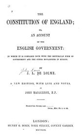 The Constitution of England, Or, An Account of the English Government: In which it is Compared Both with the Republican Form of Government and the Other Monarchies in Europe