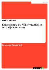 Konsensbildung und Politikverflechtung in der Europäischen Union