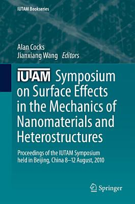 IUTAM Symposium on Surface Effects in the Mechanics of Nanomaterials and Heterostructures PDF