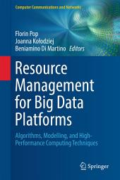 Resource Management for Big Data Platforms: Algorithms, Modelling, and High-Performance Computing Techniques