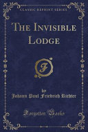 The Invisible Lodge  Classic Reprint