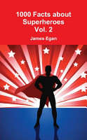 1000 Facts about Superheroes Vol  2 PDF