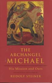 The Archangel Michael: His Mission and Ours : Selected Lectures and Writings