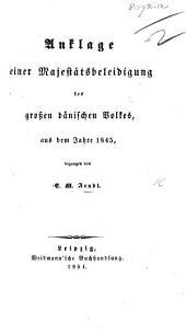 Anklage einer Majestätsbeleidigung des grossen dänischen Volkes, aus dem Jahre 1845, begangen von E. M. Arndt