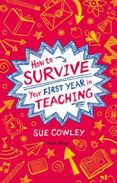 How to Survive Your First Year in Teaching: Edition 3
