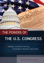 The Powers of the U.S. Congress: Where Constitutional Authority Begins and Ends: Where Constitutional Authority Begins and Ends