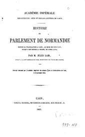 Histoire du parlement de Normandie depuis sa translation à Caen, au mois de juin 1589, jusqu'à son retour à Rouen, en avril 1594