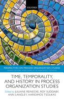 Time  Temporality  and History in Process Organization Studies PDF