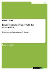 Jonglieren im Sportunterricht der Grundschule.: Unterrichtseinheit mit einer 3. Klasse.