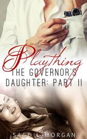 Plaything (new adult billionaire menage short erotica romance): The Governor's Daughter Part II