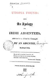 Utopia Found: Being an Apology for Irish Absentees : Addressed to a Friend in Connaught