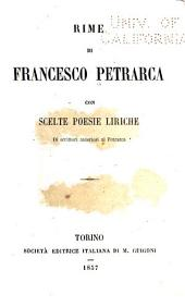 Rime di Francesco Petrarca: con scelte poesie liriche di scrittori anteriori al Petrarca