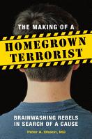 The Making of a Homegrown Terrorist  Brainwashing Rebels in Search of a Cause PDF