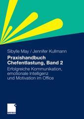 Praxishandbuch Chefentlastung, Bd. 2: Der Leitfaden für erfolgreiche Kommunikation, emotionale Intelligenz und Motivation im Office