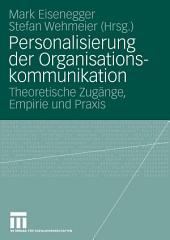 Personalisierung der Organisationskommunikation: Theoretische Zugänge, Empirie und Praxis