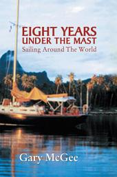 Eight Years Under the Mast: Sailing Around The World