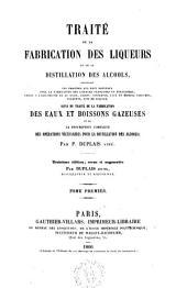 Traité de la fabrication des liqueurs et de la distillation des alcools contenant les procedes les plus nouveaux pour la fabrication des liqueurs francaises et etrangeres ... par P. Duplais: Volume1