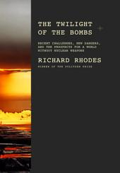 The Twilight of the Bombs: Recent Challenges, New Dangers, and the Prospects for a World Without NuclearWeapons