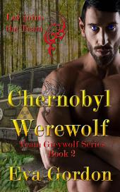 Chernobyl Werewolf Team Greywolf Series: Team Greywolf, #2