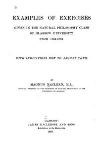 Examples of Exercises Given in the Natural Philosophy Class of Glasgow University from 1865 1885 PDF