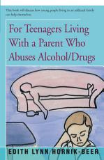For Teenagers Living With a Parent Who Abuses Alcohol Drugs PDF
