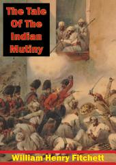 The Tale Of The Indian Mutiny [Illustrated Edition]