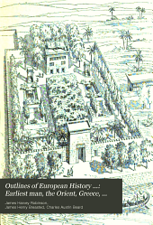 Outlines of European History: Earliest man, the Orient, Greece, and Rome, by J. H. Breasted. Europe from the break-up of the Roman empire to the opening of the eighteenth century, by J. H. Robinson