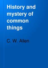 History and mystery of common things